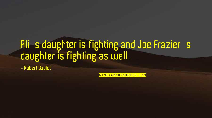 Ali As Quotes By Robert Goulet: Ali's daughter is fighting and Joe Frazier's daughter