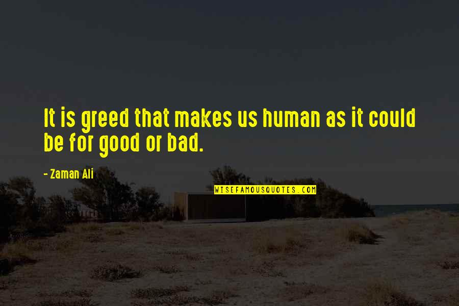 Ali As Quotes By Zaman Ali: It is greed that makes us human as