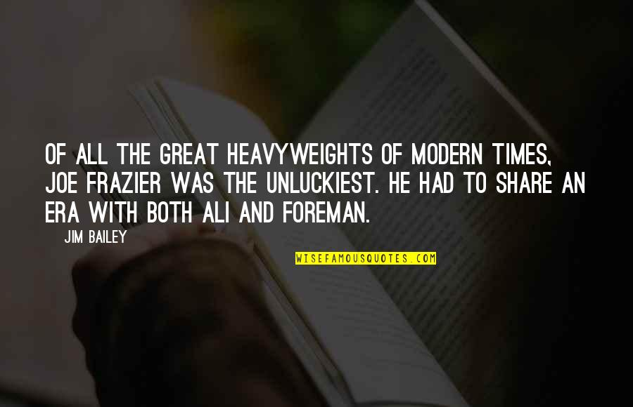 Ali Frazier Quotes By Jim Bailey: Of all the great heavyweights of modern times,