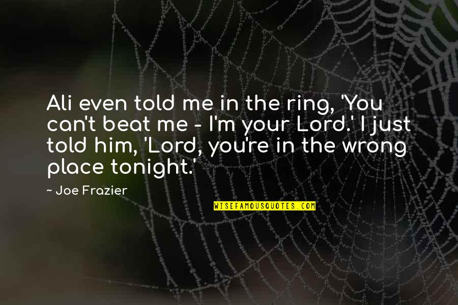 Ali Frazier Quotes By Joe Frazier: Ali even told me in the ring, 'You