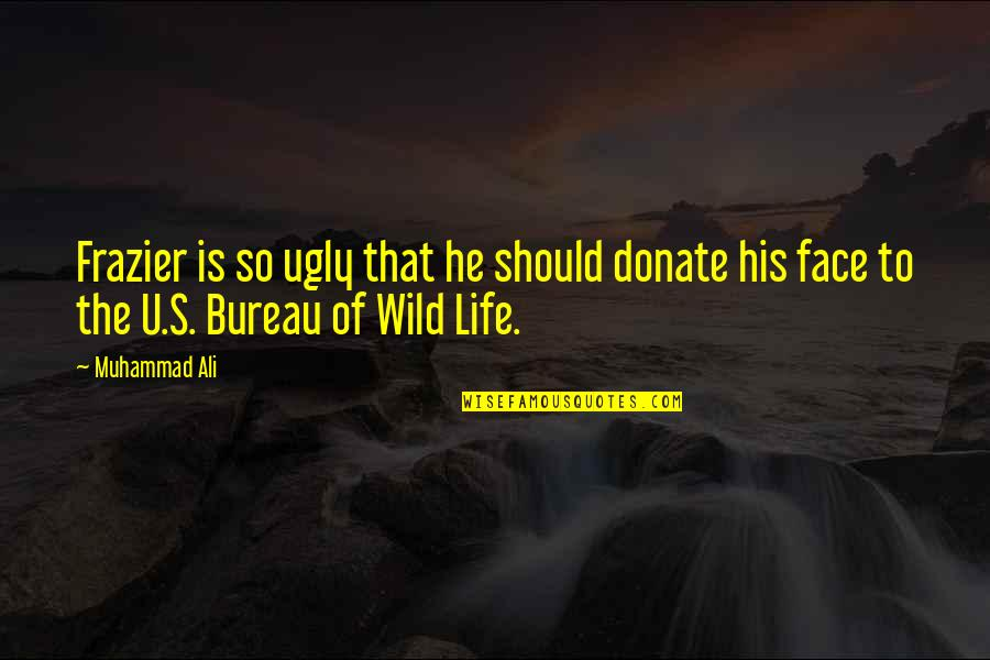 Ali Frazier Quotes By Muhammad Ali: Frazier is so ugly that he should donate