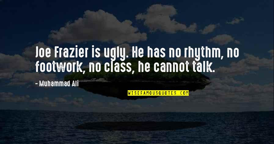 Ali Frazier Quotes By Muhammad Ali: Joe Frazier is ugly. He has no rhythm,