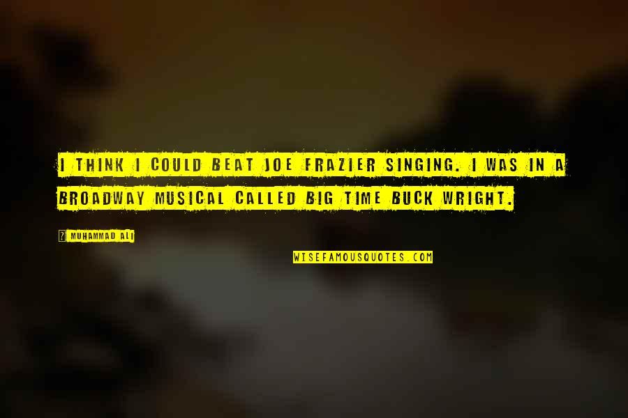 Ali Frazier Quotes By Muhammad Ali: I think I could beat Joe Frazier singing.