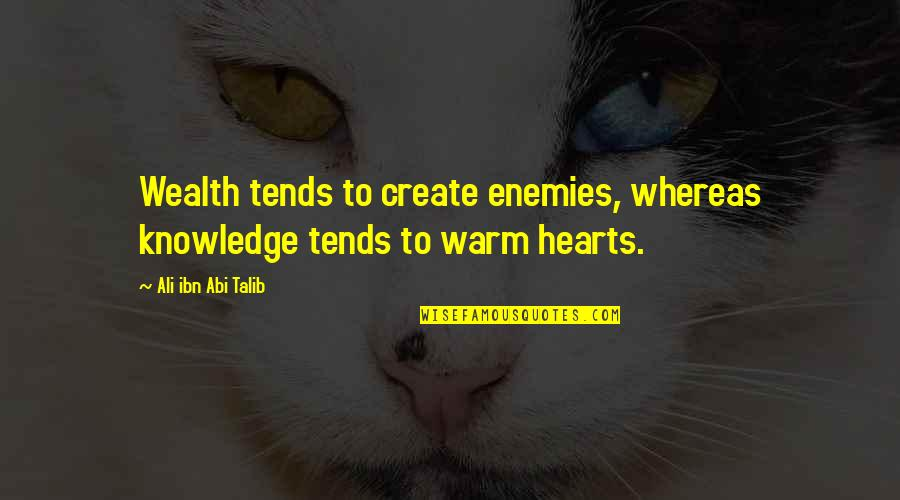 Ali G Best Quotes By Ali Ibn Abi Talib: Wealth tends to create enemies, whereas knowledge tends
