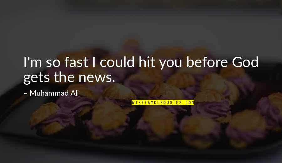Ali G Best Quotes By Muhammad Ali: I'm so fast I could hit you before