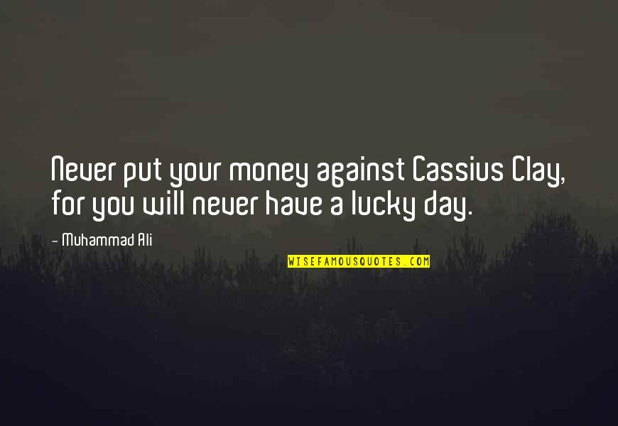 Ali G Best Quotes By Muhammad Ali: Never put your money against Cassius Clay, for