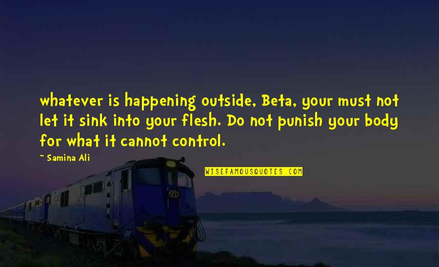 Ali G Best Quotes By Samina Ali: whatever is happening outside, Beta, your must not