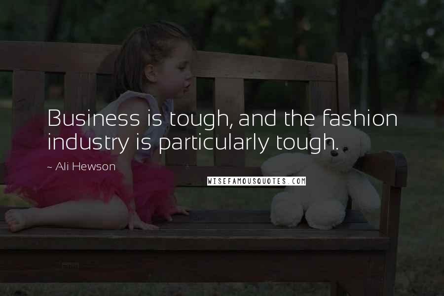 Ali Hewson quotes: Business is tough, and the fashion industry is particularly tough.