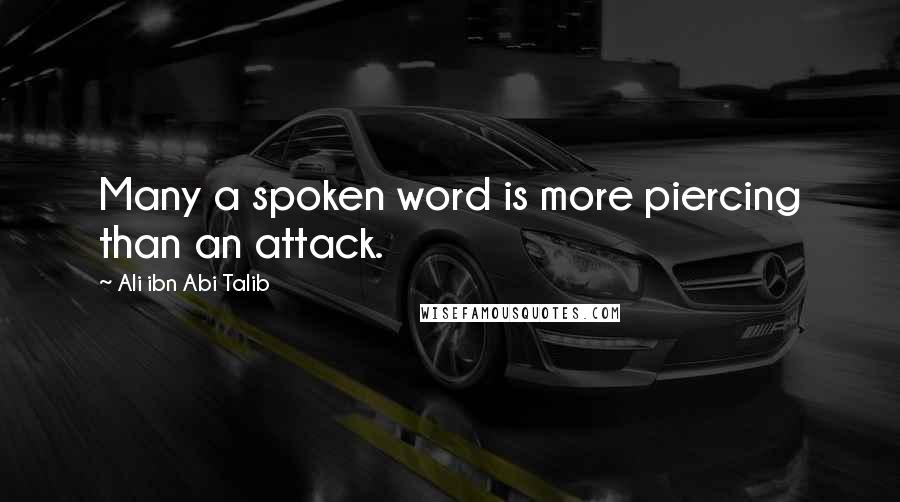 Ali Ibn Abi Talib quotes: Many a spoken word is more piercing than an attack.
