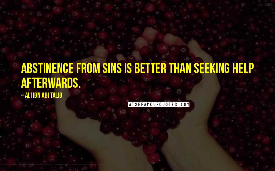 Ali Ibn Abi Talib quotes: Abstinence from sins is better than seeking help afterwards.