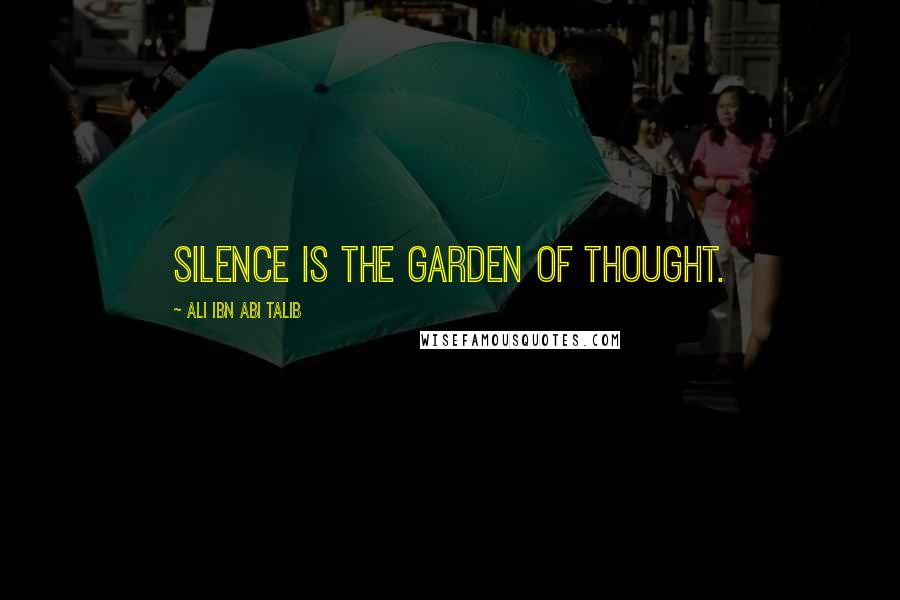 Ali Ibn Abi Talib quotes: Silence is the garden of thought.