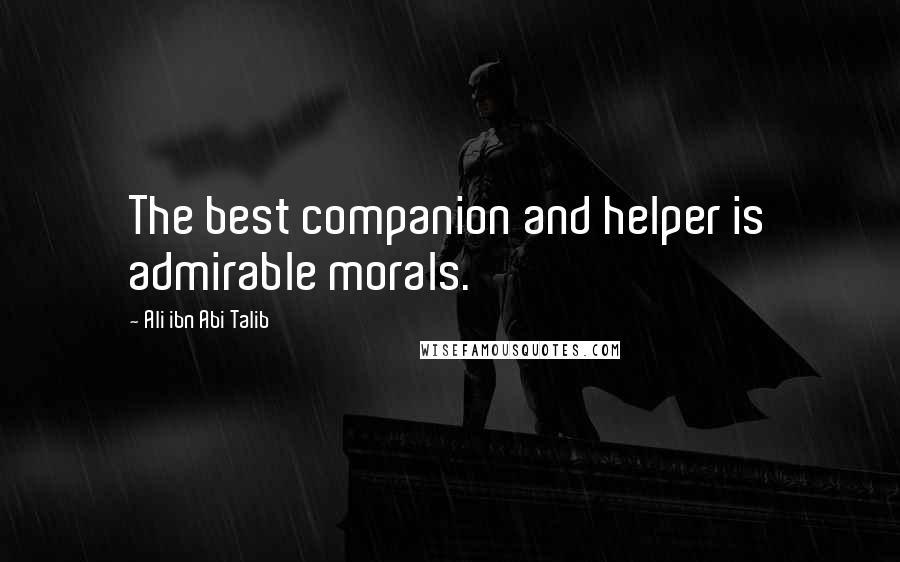 Ali Ibn Abi Talib quotes: The best companion and helper is admirable morals.