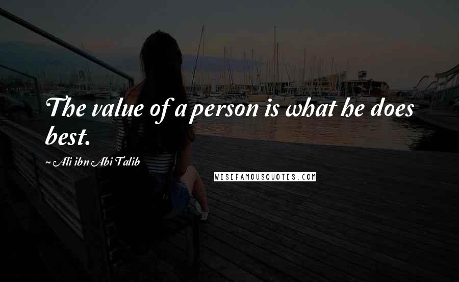 Ali Ibn Abi Talib quotes: The value of a person is what he does best.