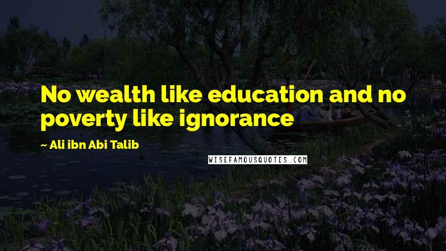 Ali Ibn Abi Talib quotes: No wealth like education and no poverty like ignorance