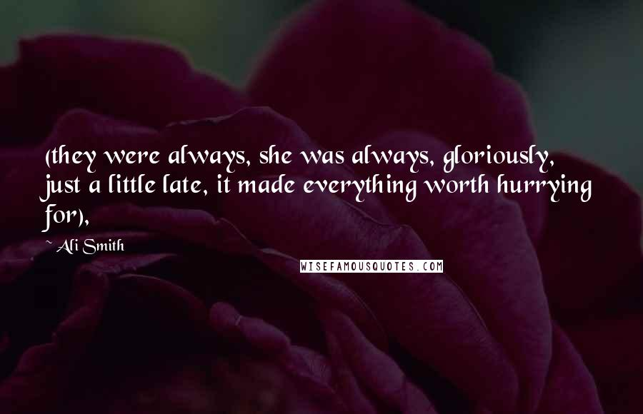 Ali Smith quotes: (they were always, she was always, gloriously, just a little late, it made everything worth hurrying for),