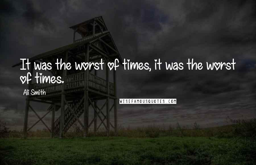 Ali Smith quotes: It was the worst of times, it was the worst of times.