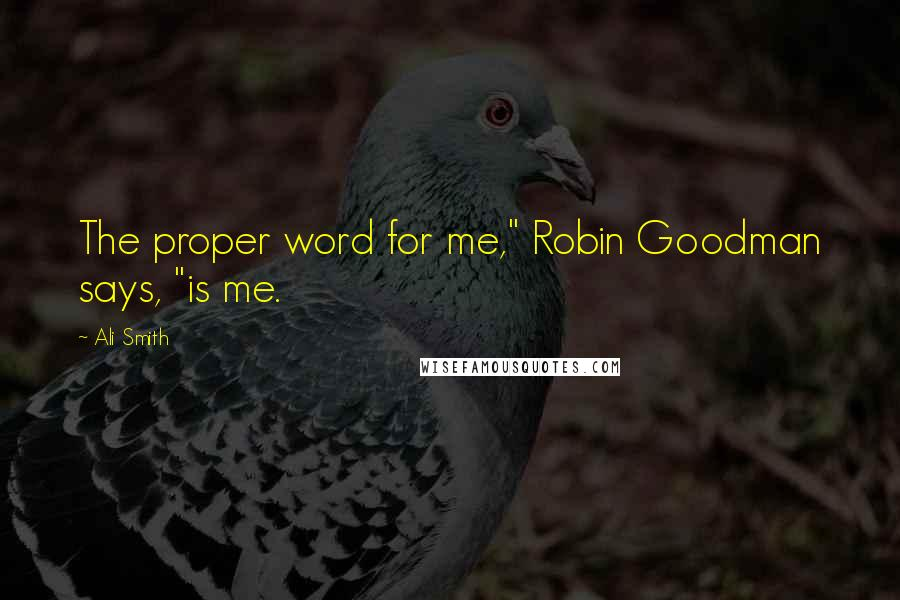 """Ali Smith quotes: The proper word for me,"""" Robin Goodman says, """"is me."""