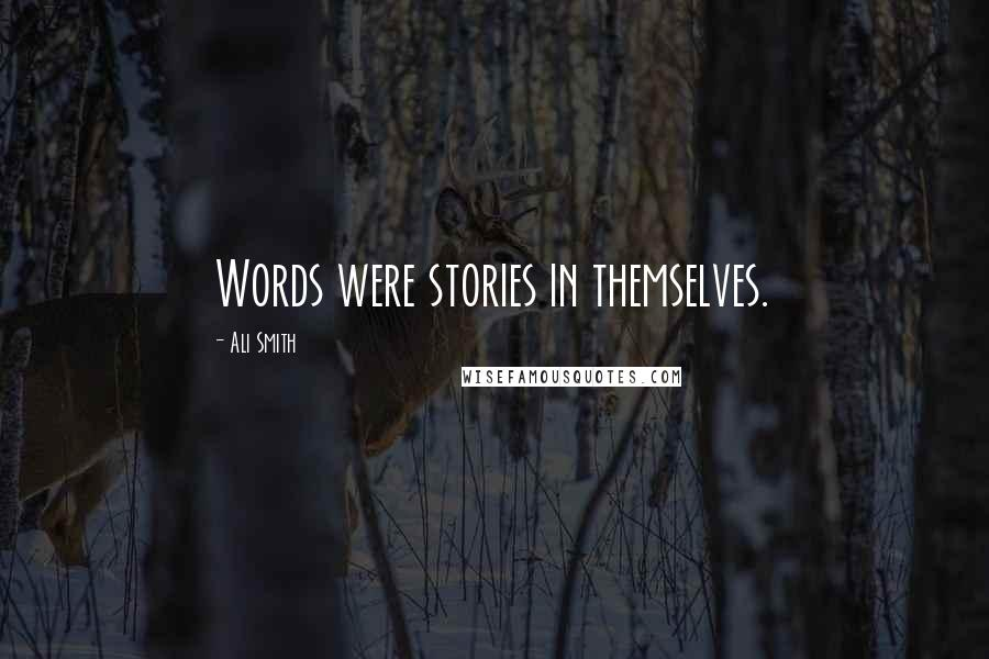Ali Smith quotes: Words were stories in themselves.