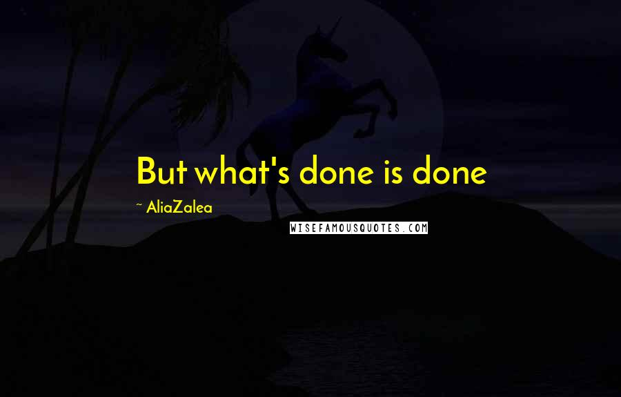 AliaZalea quotes: But what's done is done