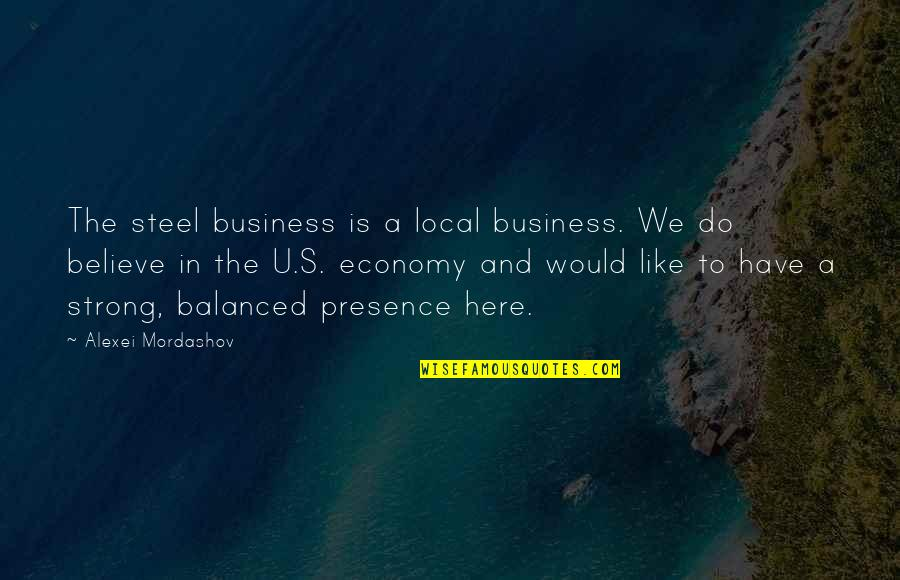 Aliazalea Quotes By Alexei Mordashov: The steel business is a local business. We