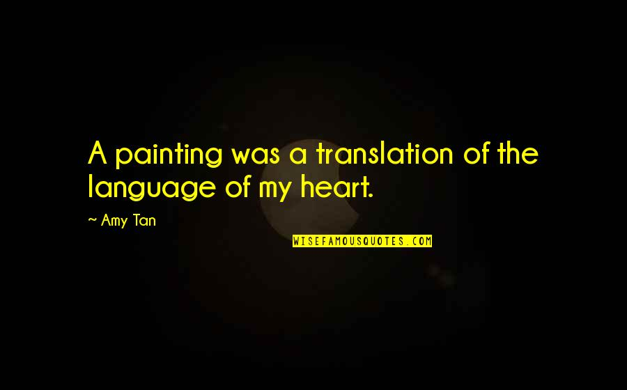 Aliazalea Quotes By Amy Tan: A painting was a translation of the language