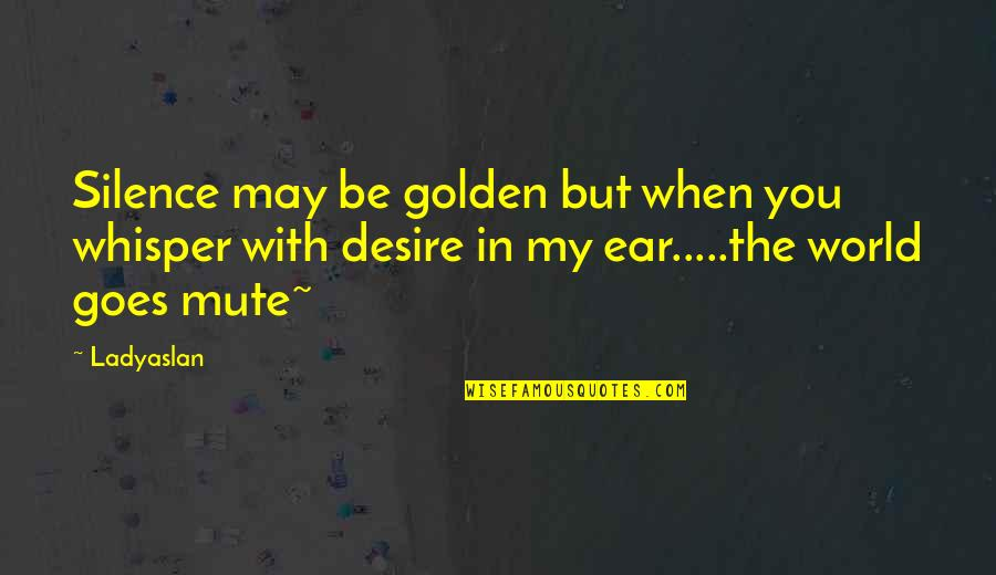 Aliazalea Quotes By Ladyaslan: Silence may be golden but when you whisper