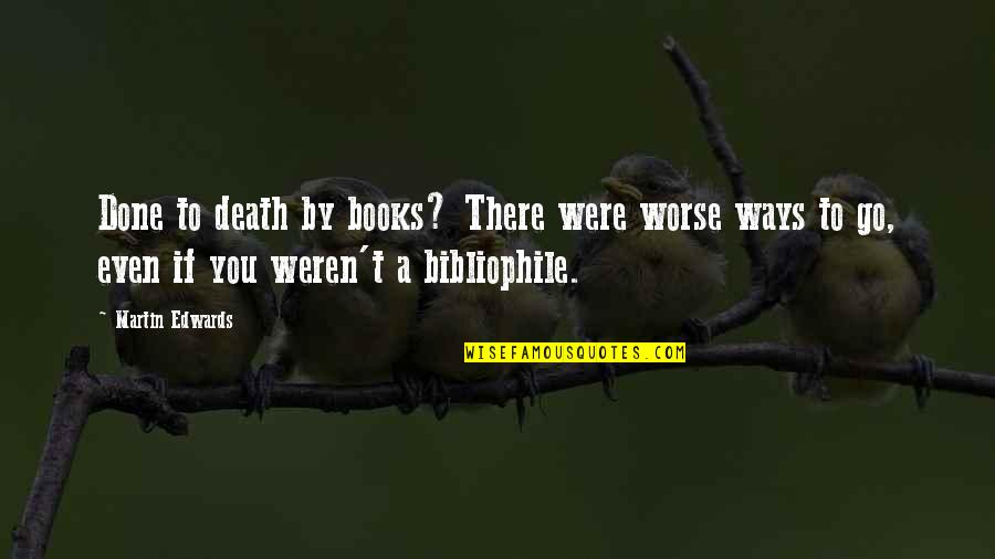 Aliazalea Quotes By Martin Edwards: Done to death by books? There were worse
