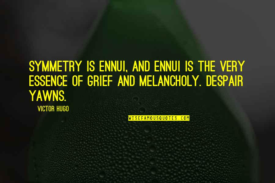 Aliazalea Quotes By Victor Hugo: Symmetry is ennui, and ennui is the very