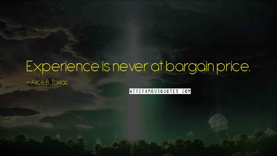 Alice B. Toklas quotes: Experience is never at bargain price.