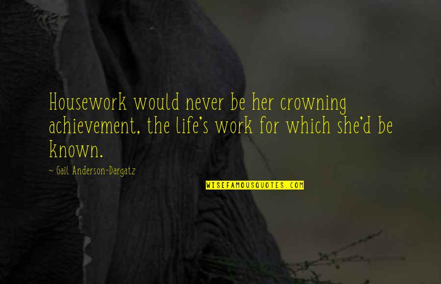 Alice Madness Returns Mock Turtle Quotes By Gail Anderson-Dargatz: Housework would never be her crowning achievement, the