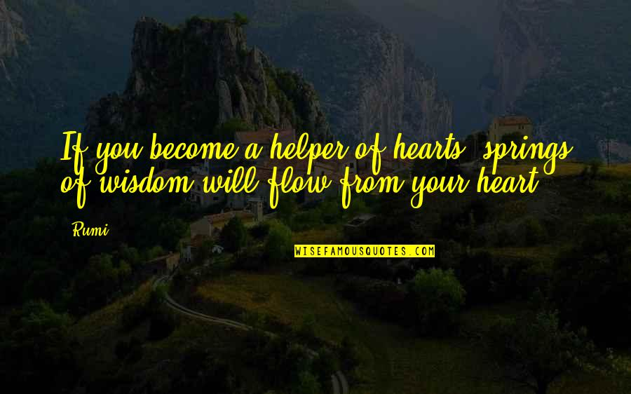 Alice Marble Quotes By Rumi: If you become a helper of hearts, springs