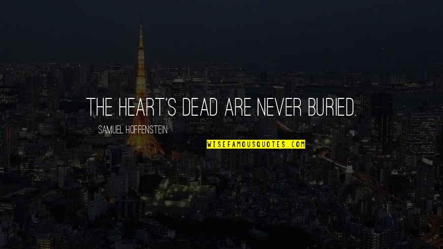 Alice Marble Quotes By Samuel Hoffenstein: THE HEART'S DEAD ARE NEVER BURIED.