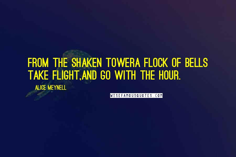 Alice Meynell quotes: From the shaken towerA flock of bells take flight,And go with the hour.