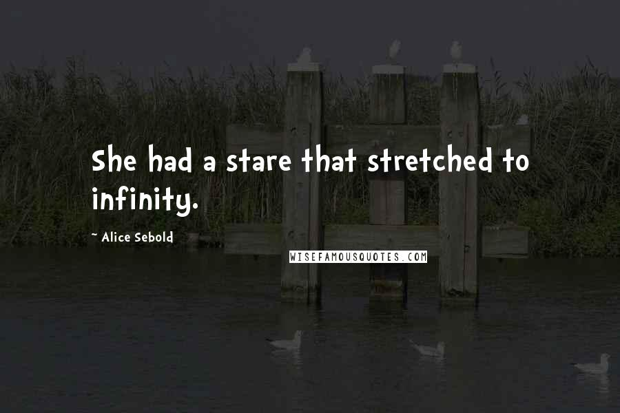 Alice Sebold quotes: She had a stare that stretched to infinity.