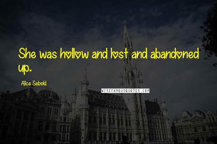 Alice Sebold quotes: She was hollow and lost and abandoned up.