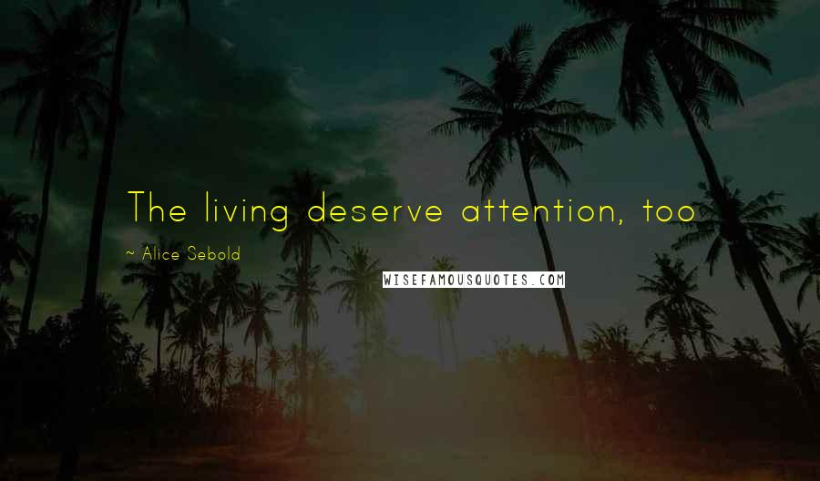 Alice Sebold quotes: The living deserve attention, too