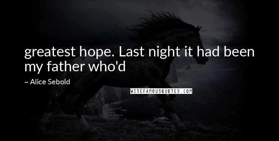 Alice Sebold quotes: greatest hope. Last night it had been my father who'd