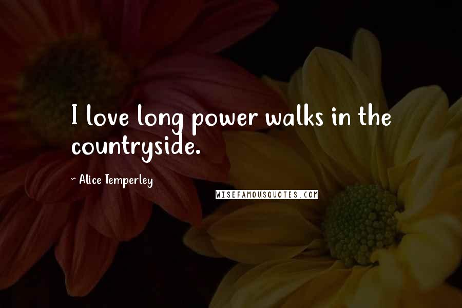 Alice Temperley quotes: I love long power walks in the countryside.