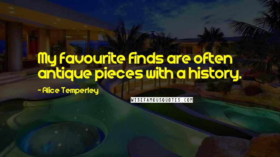 Alice Temperley quotes: My favourite finds are often antique pieces with a history.