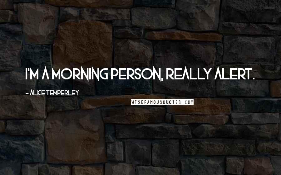 Alice Temperley quotes: I'm a morning person, really alert.