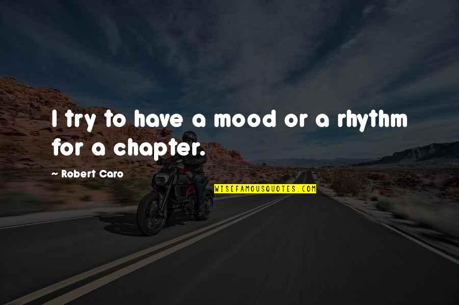 Alicia Keys Master Class Quotes By Robert Caro: I try to have a mood or a