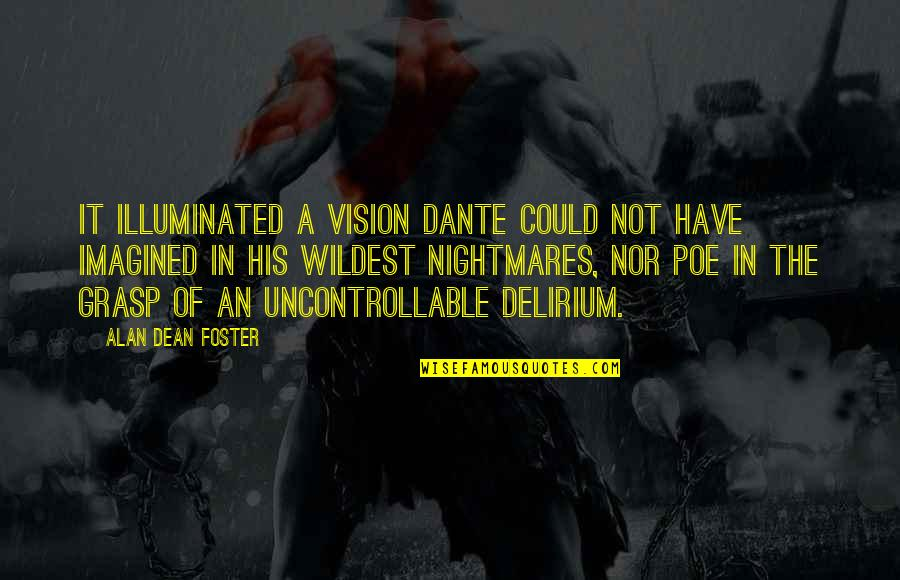 Alien Quotes By Alan Dean Foster: It illuminated a vision Dante could not have