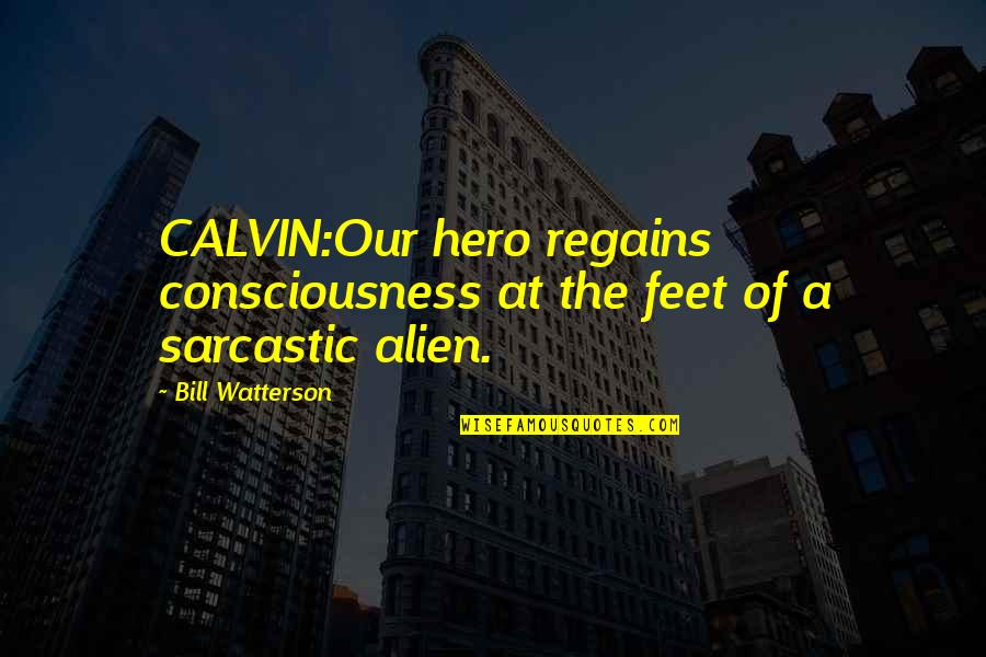 Alien Quotes By Bill Watterson: CALVIN:Our hero regains consciousness at the feet of