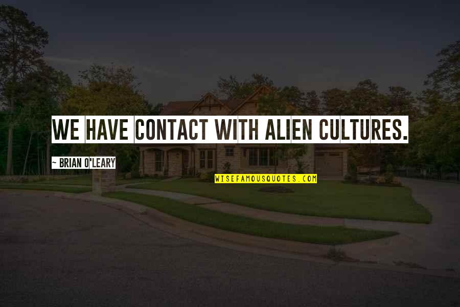 Alien Quotes By Brian O'Leary: We have contact with alien cultures.