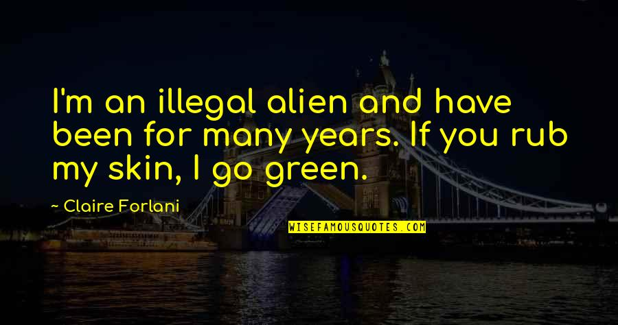 Alien Quotes By Claire Forlani: I'm an illegal alien and have been for