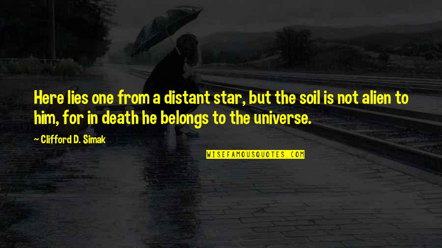 Alien Quotes By Clifford D. Simak: Here lies one from a distant star, but