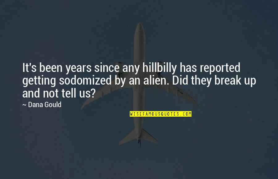 Alien Quotes By Dana Gould: It's been years since any hillbilly has reported