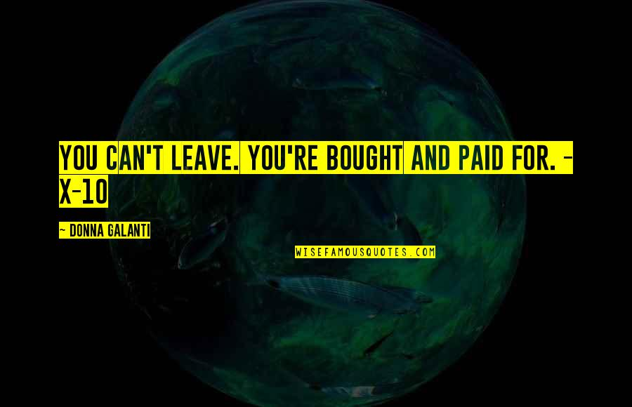 Alien Quotes By Donna Galanti: You can't leave. You're bought and paid for.