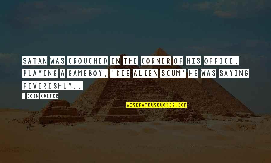 Alien Quotes By Eoin Colfer: Satan was crouched in the corner of his