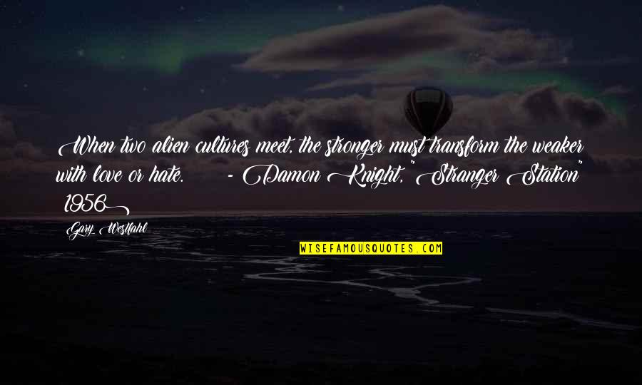 Alien Quotes By Gary Westfahl: When two alien cultures meet, the stronger must